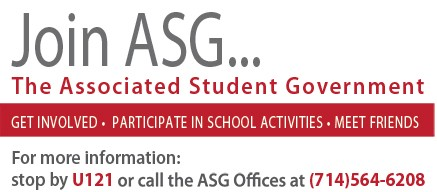 Join ASG, the Associated Student Government. for more information, stop by U121 or call the ASG office at 714-564-6208